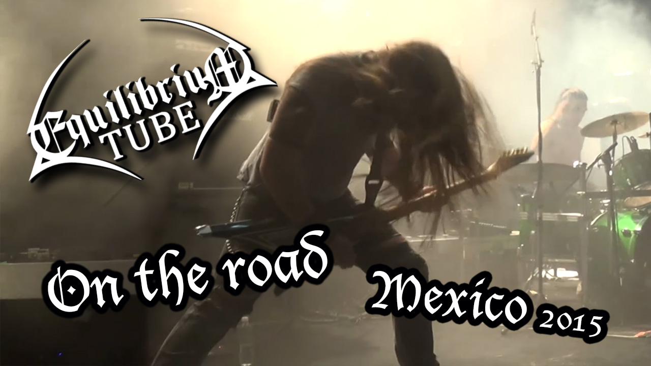 Equilibrium - On the road - Mexico 2015